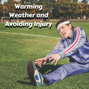 Warming Weather and Avoiding Injury