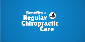 Benefits of Regular Chiropractic Care