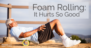 Foam Rolling It Hurts So Good - Rect