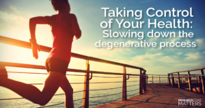 Taking Control of Your Health Slowing Down the Degenerative Process