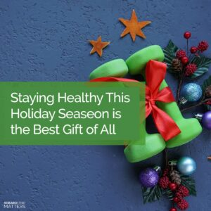 Staying Healthy This Holiday Season is the Best Gift of Al