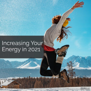Increasing Your Energy in 2021